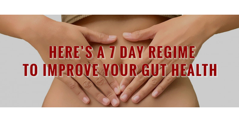 7 day regime for a healthy gut and a healthy lifestyle